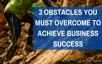 Three Obstacles You Must Overcome To Achieve Business Success